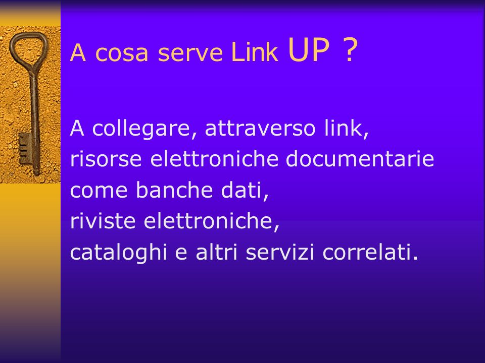 A cosa serve Link UP ? A collegare, attraverso link, risorse elettroniche documentarie come banche dati, riviste elettroniche, cataloghi e altri servi
