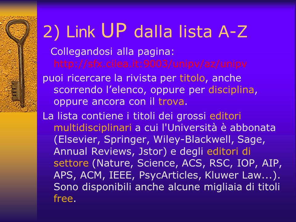 2) Link UP dalla lista A-Z Collegandosi alla pagina: http://sfx.cilea.it:9003/unipv/az/unipv puoi ricercare la rivista per titolo, anche scorrendo lel
