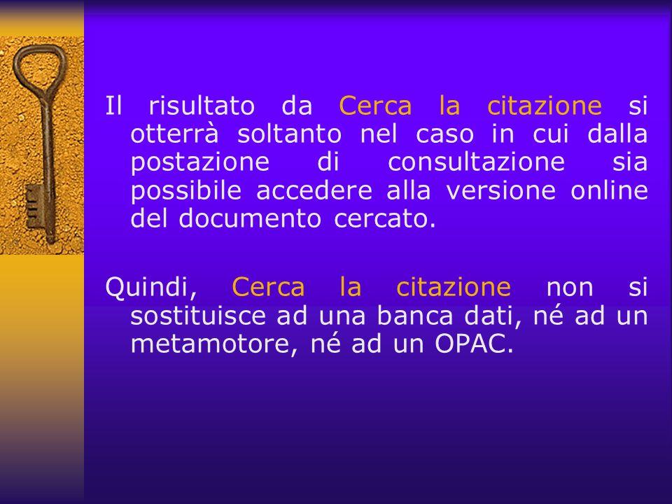 Il risultato da Cerca la citazione si otterrà soltanto nel caso in cui dalla postazione di consultazione sia possibile accedere alla versione online d