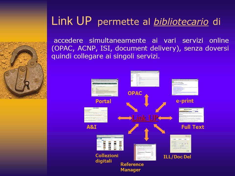 Link UP permette al bibliotecario di accedere simultaneamente ai vari servizi online (OPAC, ACNP, ISI, document delivery), senza doversi quindi colleg