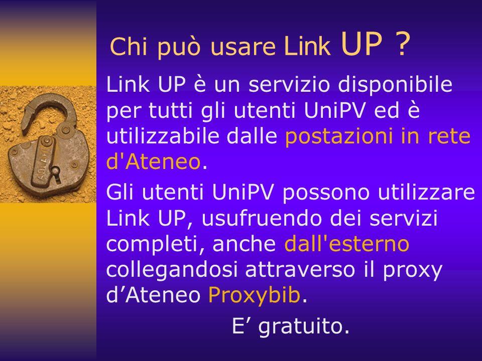 Chi può usare Link UP ? Link UP è un servizio disponibile per tutti gli utenti UniPV ed è utilizzabile dalle postazioni in rete d'Ateneo. Gli utenti U