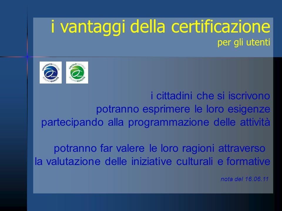 i vantaggi della certificazione per gli utenti i cittadini che si iscrivono potranno esprimere le loro esigenze partecipando alla programmazione delle