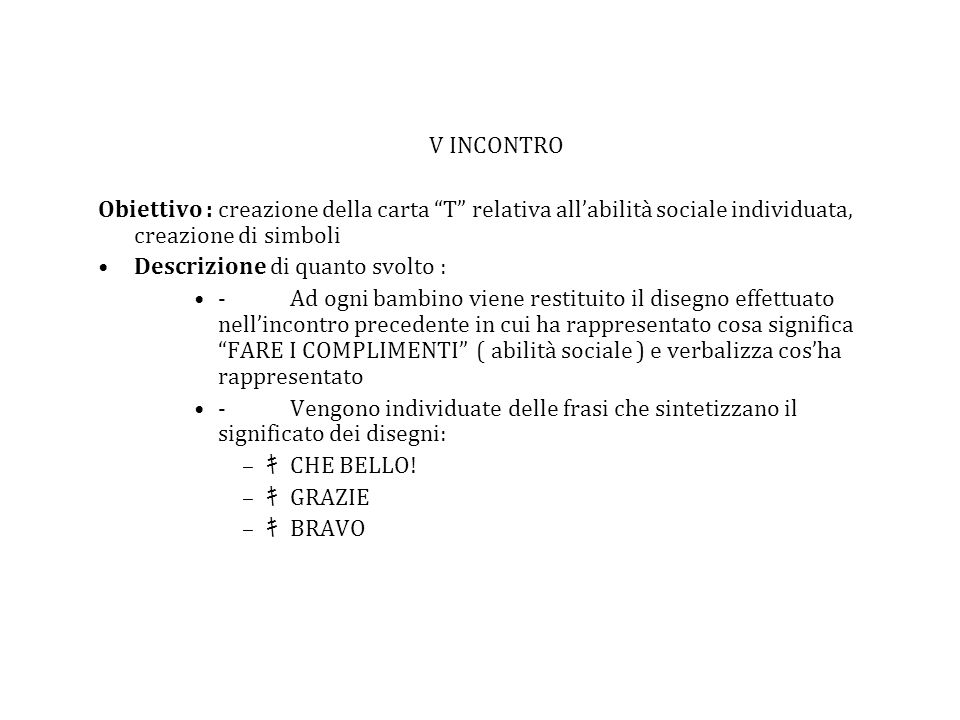 V INCONTRO Obiettivo : creazione della carta T relativa allabilità sociale individuata, creazione di simboli Descrizione di quanto svolto : -Ad ogni b