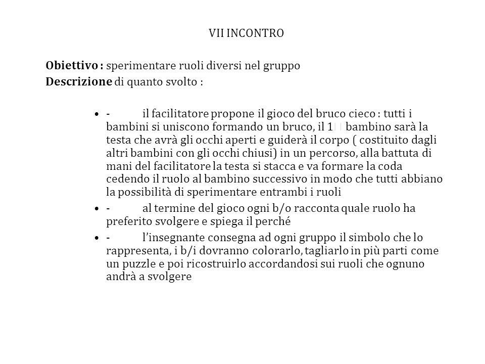 VII INCONTRO Obiettivo : sperimentare ruoli diversi nel gruppo Descrizione di quanto svolto : -il facilitatore propone il gioco del bruco cieco : tutt