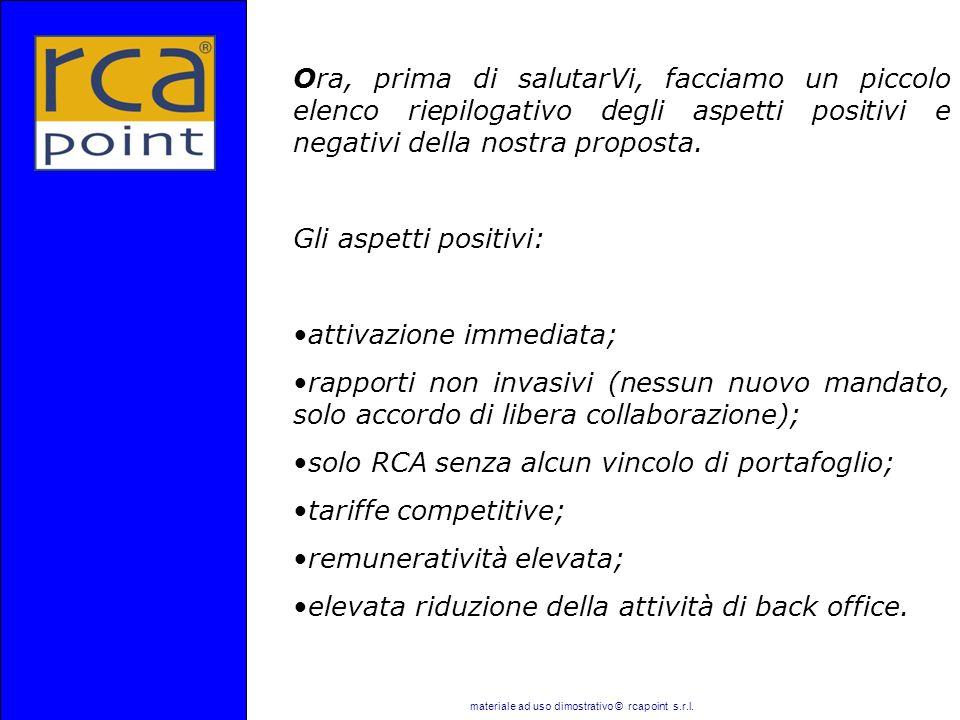 Ora, prima di salutarVi, facciamo un piccolo elenco riepilogativo degli aspetti positivi e negativi della nostra proposta. Gli aspetti positivi: attiv