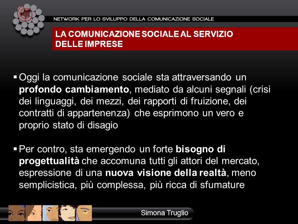 LA COMUNICAZIONE SOCIALE AL SERVIZIO DELLE IMPRESE Simona Truglio Oggi la comunicazione sociale sta attraversando un profondo cambiamento, mediato da