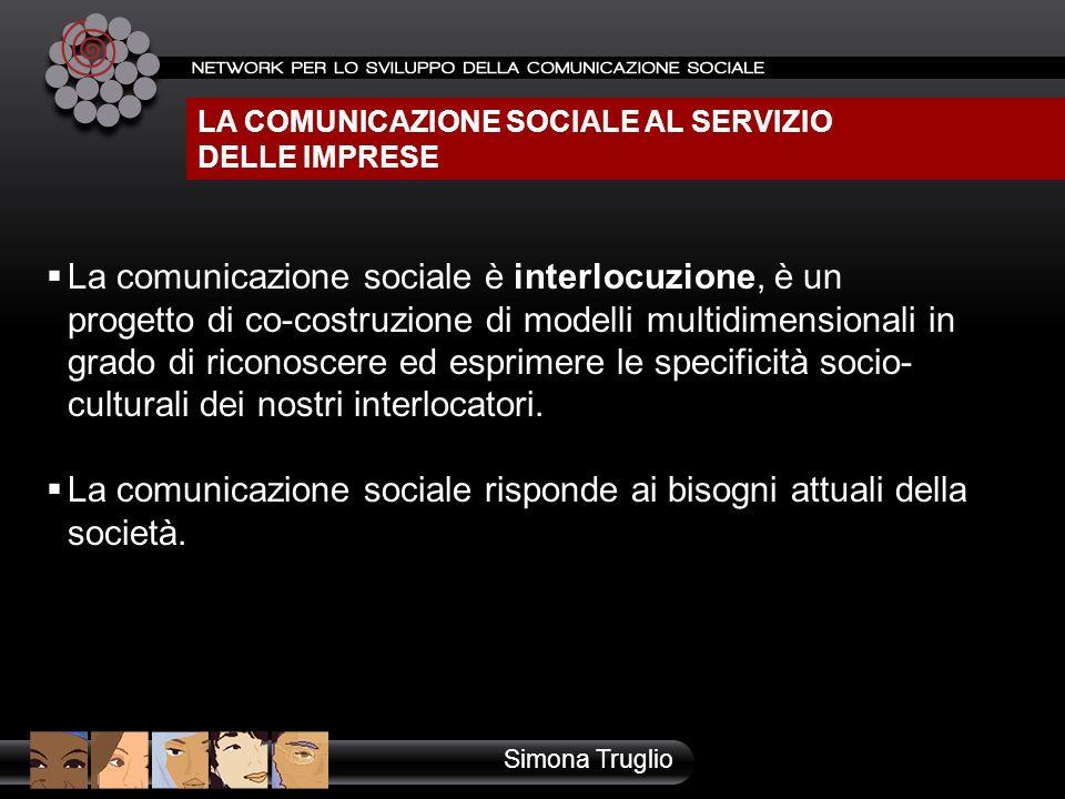 LA COMUNICAZIONE SOCIALE AL SERVIZIO DELLE IMPRESE La comunicazione sociale è interlocuzione, è un progetto di co-costruzione di modelli multidimensio