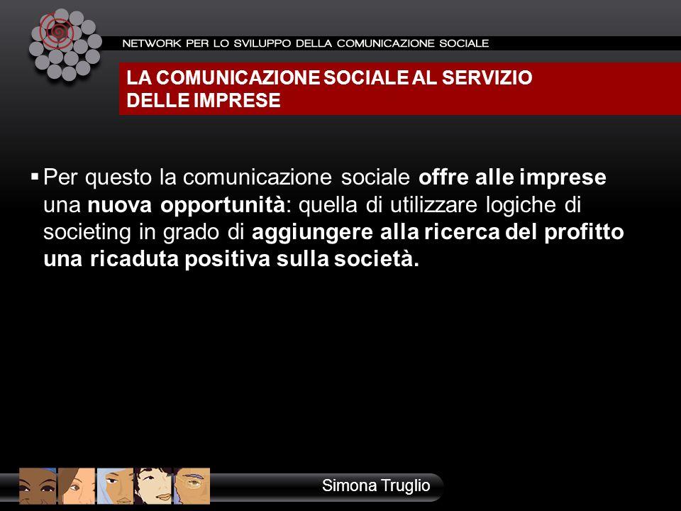 LA COMUNICAZIONE SOCIALE AL SERVIZIO DELLE IMPRESE Per questo la comunicazione sociale offre alle imprese una nuova opportunità: quella di utilizzare