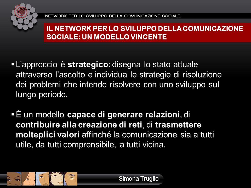 IL NETWORK PER LO SVILUPPO DELLA COMUNICAZIONE SOCIALE: UN MODELLO VINCENTE Lapproccio è strategico: disegna lo stato attuale attraverso lascolto e in