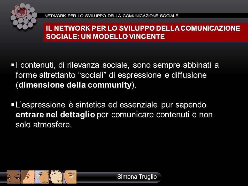 IL NETWORK PER LO SVILUPPO DELLA COMUNICAZIONE SOCIALE: UN MODELLO VINCENTE I contenuti, di rilevanza sociale, sono sempre abbinati a forme altrettant