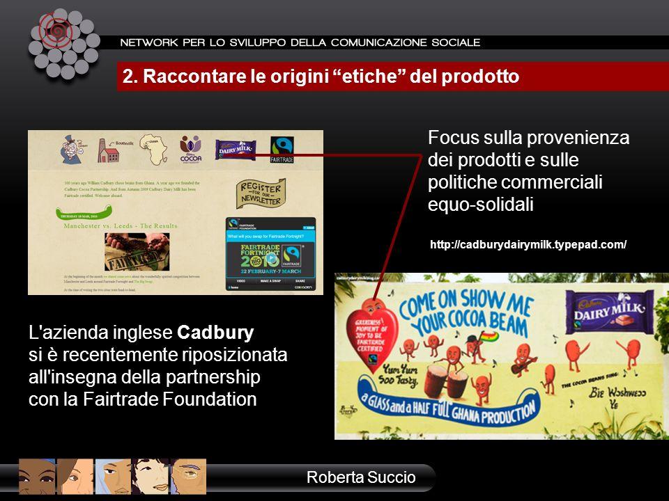 L'azienda inglese Cadbury si è recentemente riposizionata all'insegna della partnership con la Fairtrade Foundation Focus sulla provenienza dei prodot