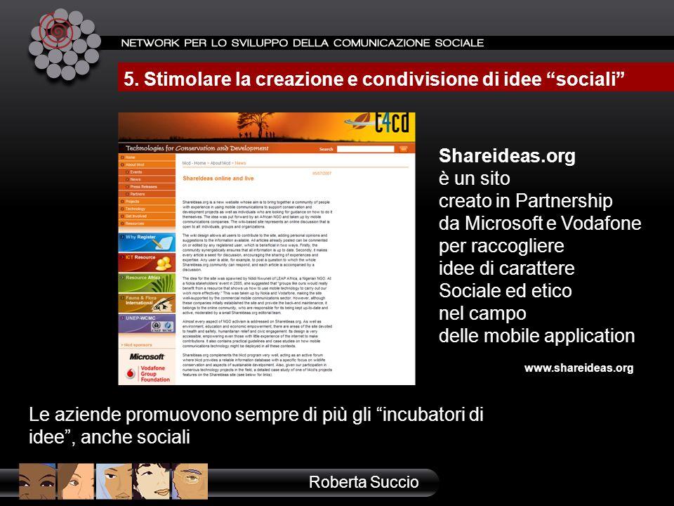 www.shareideas.org Shareideas.org è un sito creato in Partnership da Microsoft e Vodafone per raccogliere idee di carattere Sociale ed etico nel campo