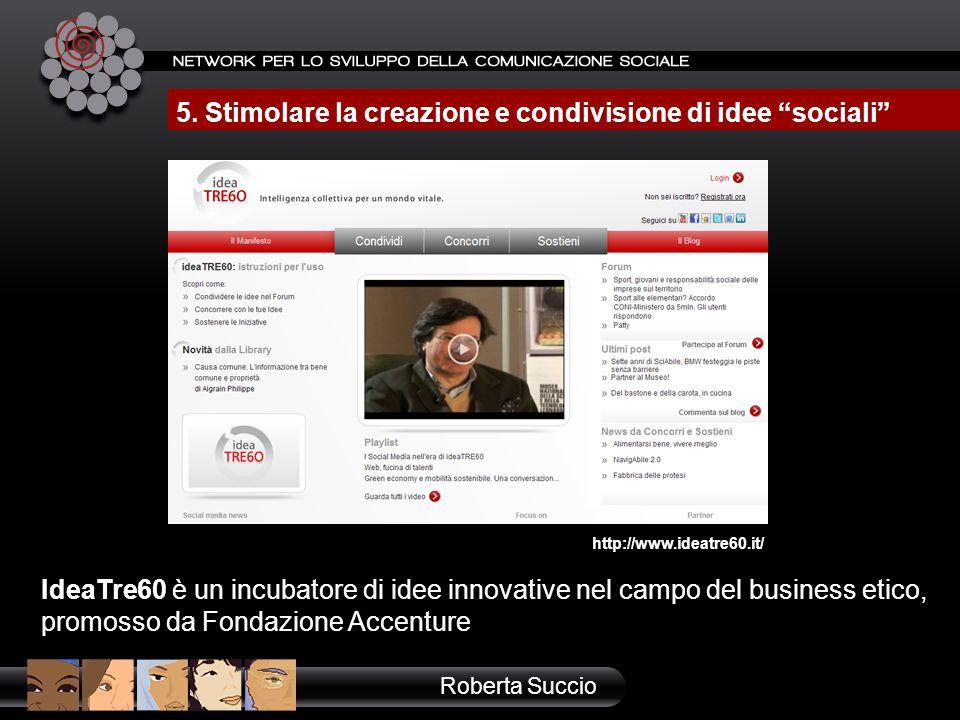 http://www.ideatre60.it/ IdeaTre60 è un incubatore di idee innovative nel campo del business etico, promosso da Fondazione Accenture Roberta Succio 5.