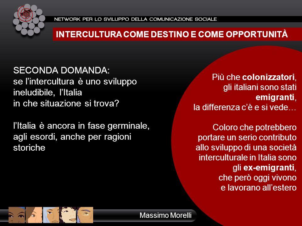 INTERCULTURA COME DESTINO E COME OPPORTUNITÀ SECONDA DOMANDA: se lintercultura è uno sviluppo ineludibile, lItalia in che situazione si trova? lItalia