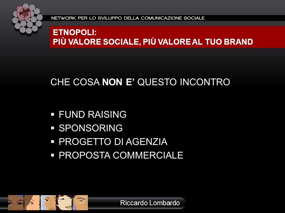 ETNOPOLI: più valore sociale, più valore al tuo brand Riccardo Lombardo CHE COSA NON E QUESTO INCONTRO ETNOPOLI: PIÙ VALORE SOCIALE, PIÙ VALORE AL TUO