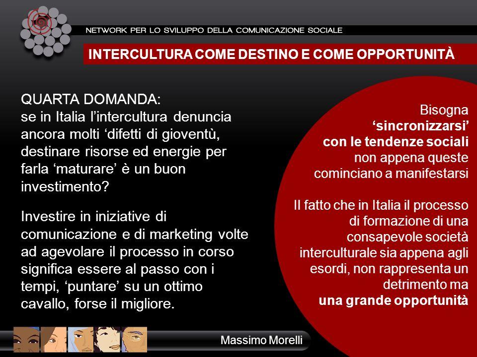 INTERCULTURA COME DESTINO E COME OPPORTUNITÀ QUARTA DOMANDA: se in Italia lintercultura denuncia ancora molti difetti di gioventù, destinare risorse e