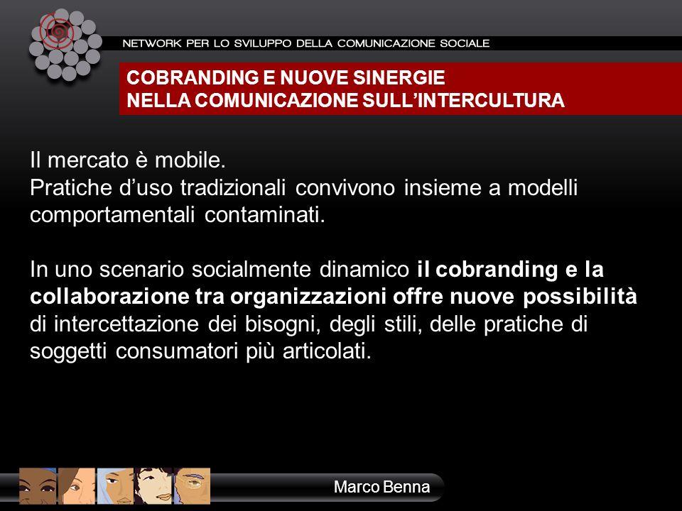 COBRANDING E NUOVE SINERGIE NELLA COMUNICAZIONE SULLINTERCULTURA Marco Benna Il mercato è mobile. Pratiche duso tradizionali convivono insieme a model