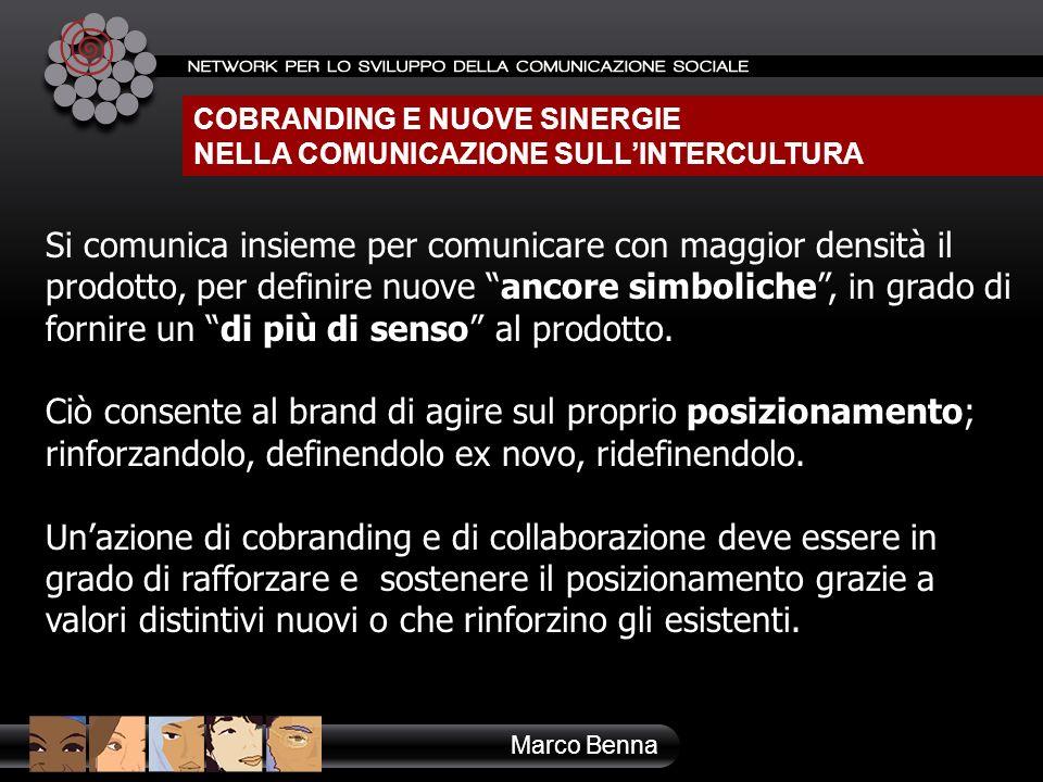 Marco Benna Si comunica insieme per comunicare con maggior densità il prodotto, per definire nuove ancore simboliche, in grado di fornire un di più di