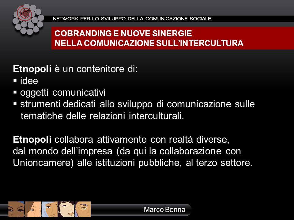 COBRANDING E NUOVE SINERGIE NELLA COMUNICAZIONE SULLINTERCULTURA Marco Benna Etnopoli è un contenitore di: idee oggetti comunicativi strumenti dedicat