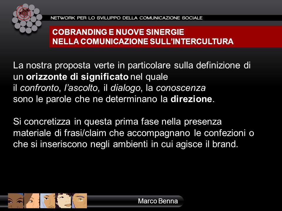 COBRANDING E NUOVE SINERGIE NELLA COMUNICAZIONE SULLINTERCULTURA Marco Benna La nostra proposta verte in particolare sulla definizione di un orizzonte