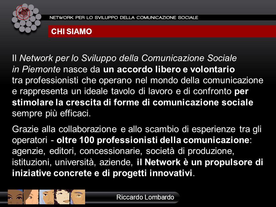 CHI SIAMO Riccardo Lombardo Il Network per lo Sviluppo della Comunicazione Sociale in Piemonte nasce da un accordo libero e volontario tra professioni