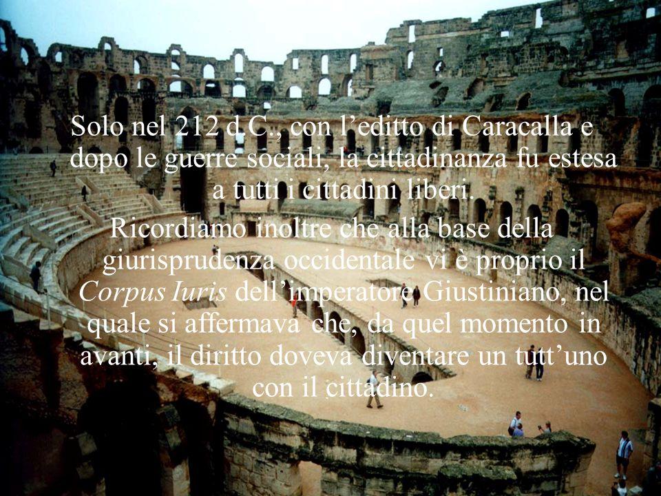 Solo nel 212 d.C., con leditto di Caracalla e dopo le guerre sociali, la cittadinanza fu estesa a tutti i cittadini liberi.
