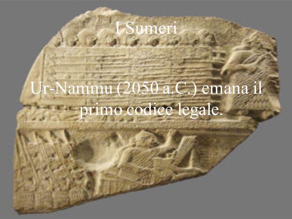 I Sumeri Ur-Nammu (2050 a.C.) emana il primo codice legale.