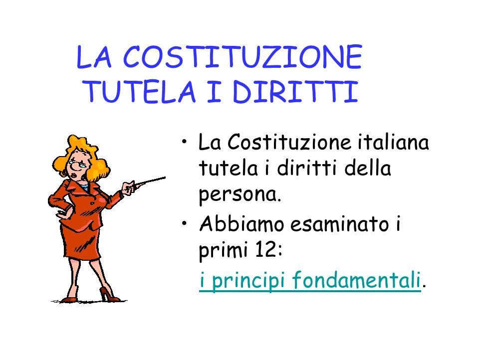 LA COSTITUZIONE TUTELA I DIRITTI La Costituzione italiana tutela i diritti della persona.