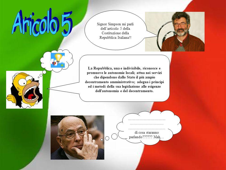 Signor Simpson mi parli dellarticolo 5 della Costituzione della Repubblica Italiana!.