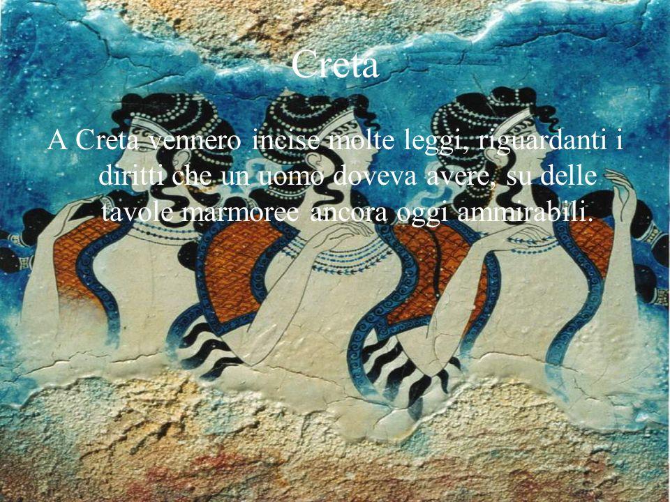 Creta A Creta vennero incise molte leggi, riguardanti i diritti che un uomo doveva avere, su delle tavole marmoree ancora oggi ammirabili.