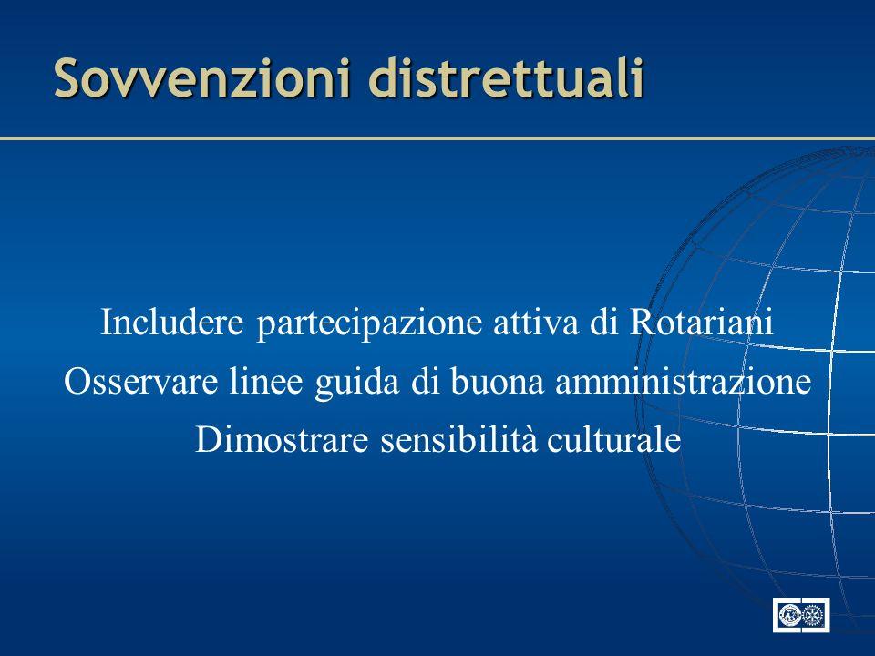Sovvenzioni distrettuali Includere partecipazione attiva di Rotariani Osservare linee guida di buona amministrazione Dimostrare sensibilità culturale