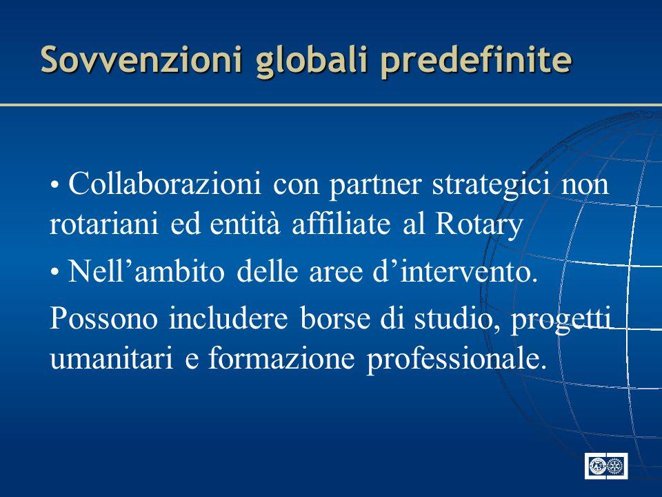 Sovvenzioni globali predefinite Collaborazioni con partner strategici non rotariani ed entità affiliate al Rotary Nellambito delle aree dintervento. P