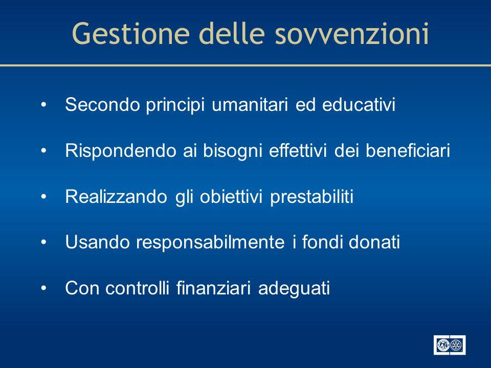 Gestione delle sovvenzioni Secondo principi umanitari ed educativi Rispondendo ai bisogni effettivi dei beneficiari Realizzando gli obiettivi prestabi