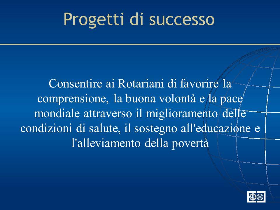 Consentire ai Rotariani di favorire la comprensione, la buona volontà e la pace mondiale attraverso il miglioramento delle condizioni di salute, il so