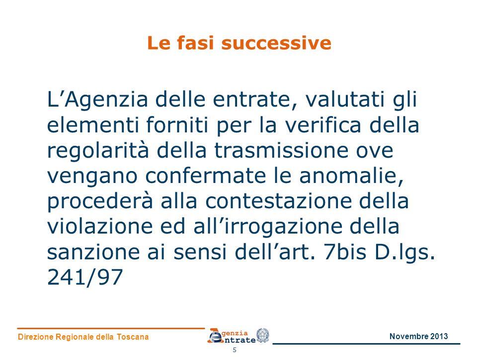 Direzione Regionale della Toscana Le fasi successive LAgenzia delle entrate, valutati gli elementi forniti per la verifica della regolarità della tras