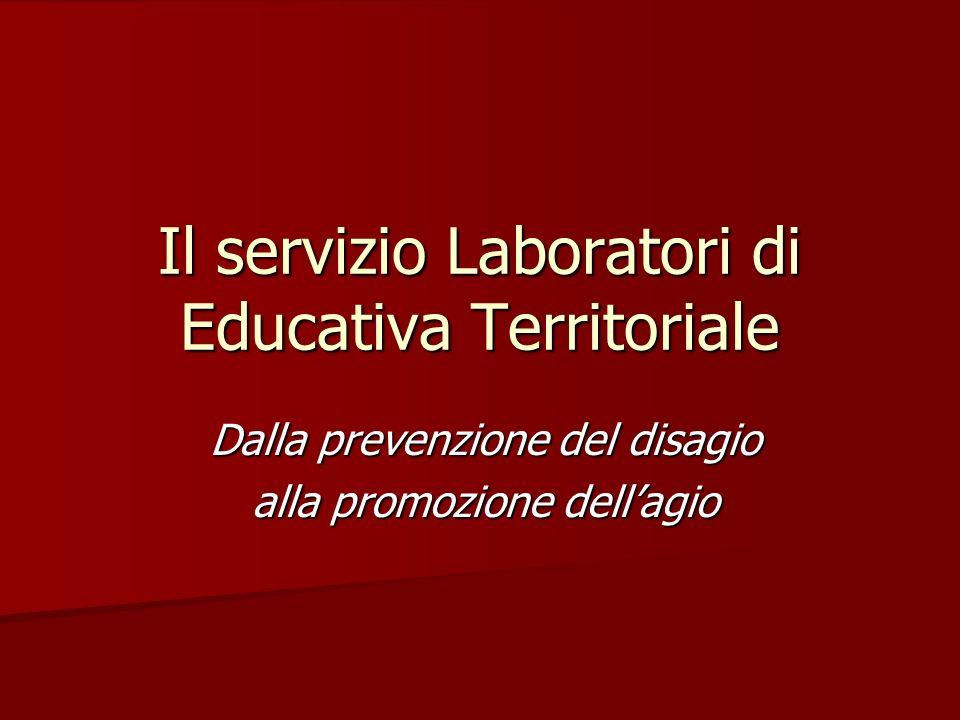 Il servizio Laboratori di Educativa Territoriale Dalla prevenzione del disagio alla promozione dellagio