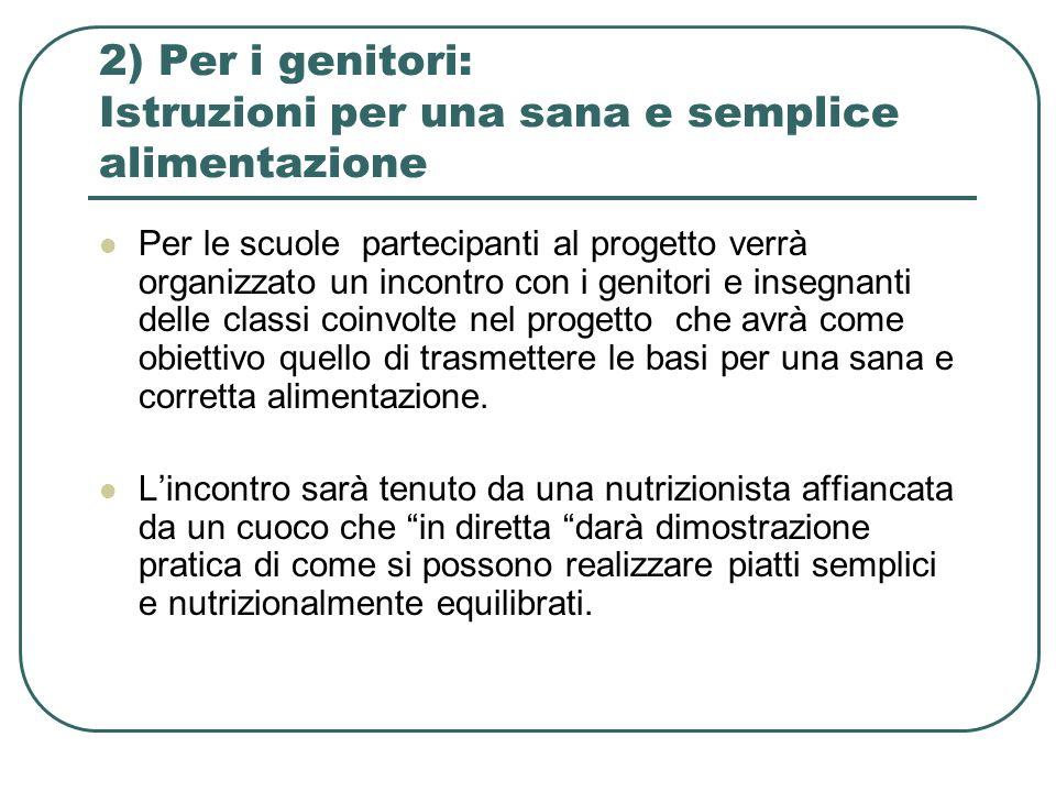 2) Per i genitori: Istruzioni per una sana e semplice alimentazione Per le scuole partecipanti al progetto verrà organizzato un incontro con i genitor