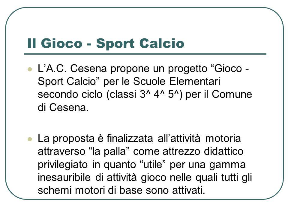 Il Gioco - Sport Calcio LA.C. Cesena propone un progetto Gioco - Sport Calcio per le Scuole Elementari secondo ciclo (classi 3^ 4^ 5^) per il Comune d
