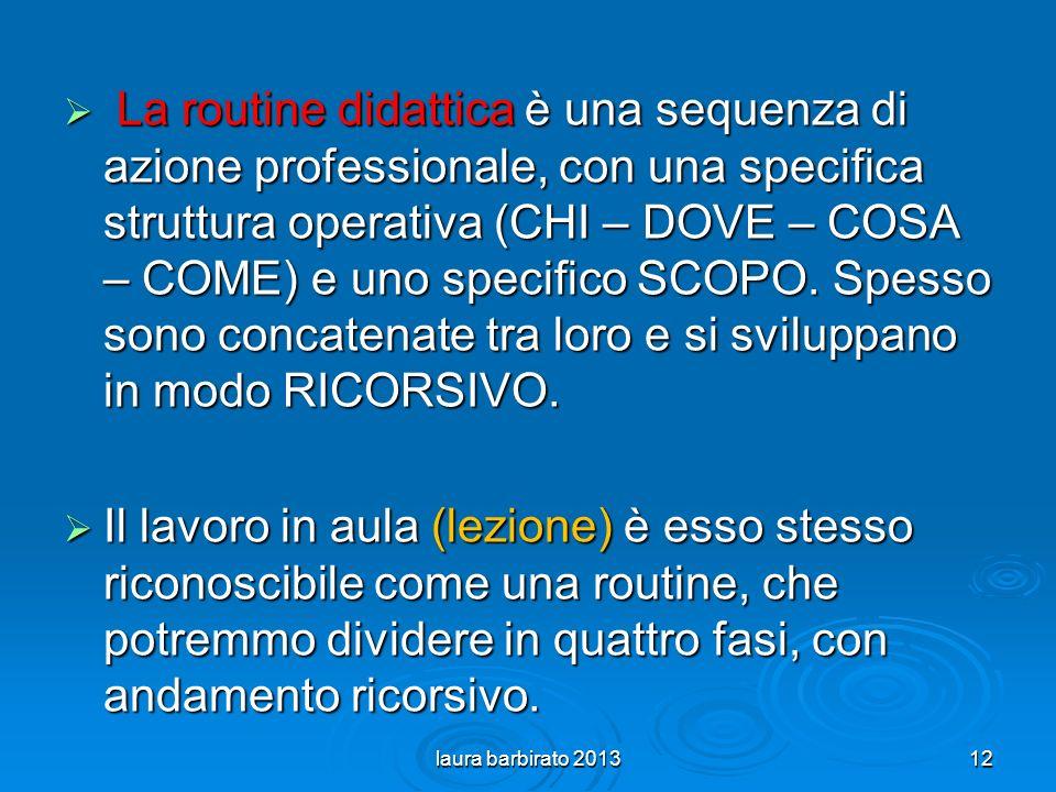 La routine didattica è una sequenza di azione professionale, con una specifica struttura operativa (CHI – DOVE – COSA – COME) e uno specifico SCOPO.