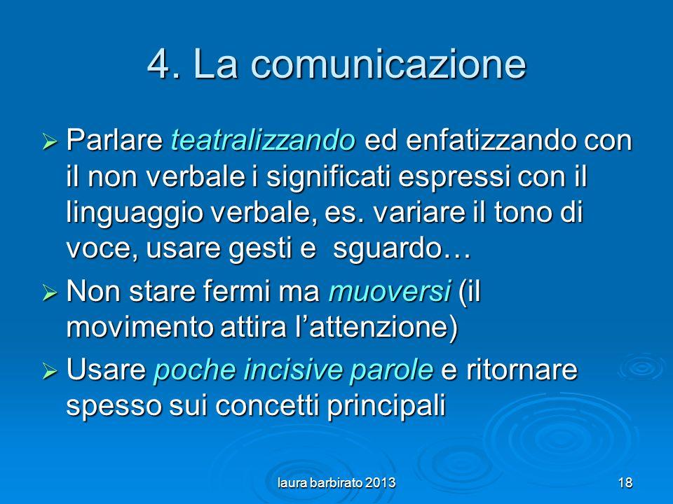 4. La comunicazione Parlare teatralizzando ed enfatizzando con il non verbale i significati espressi con il linguaggio verbale, es. variare il tono di