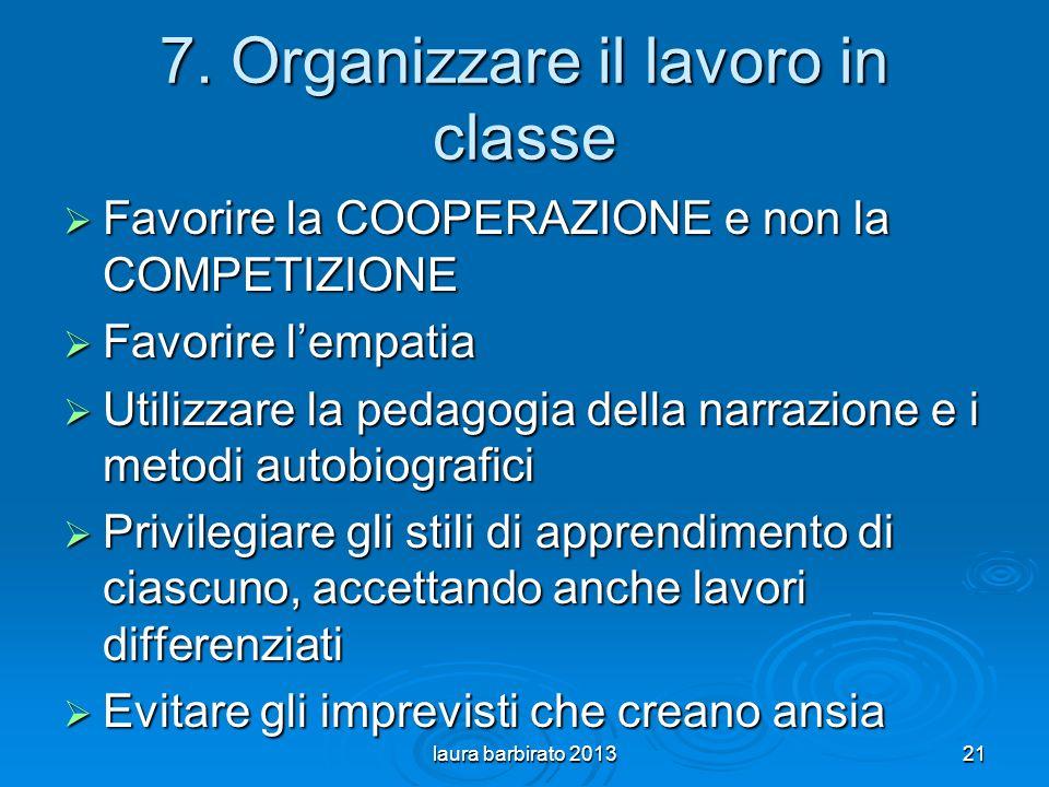 7. Organizzare il lavoro in classe Favorire la COOPERAZIONE e non la COMPETIZIONE Favorire la COOPERAZIONE e non la COMPETIZIONE Favorire lempatia Fav
