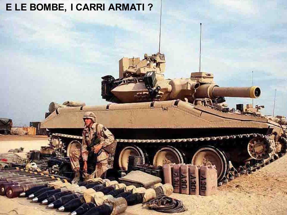 E LE BOMBE, I CARRI ARMATI ?