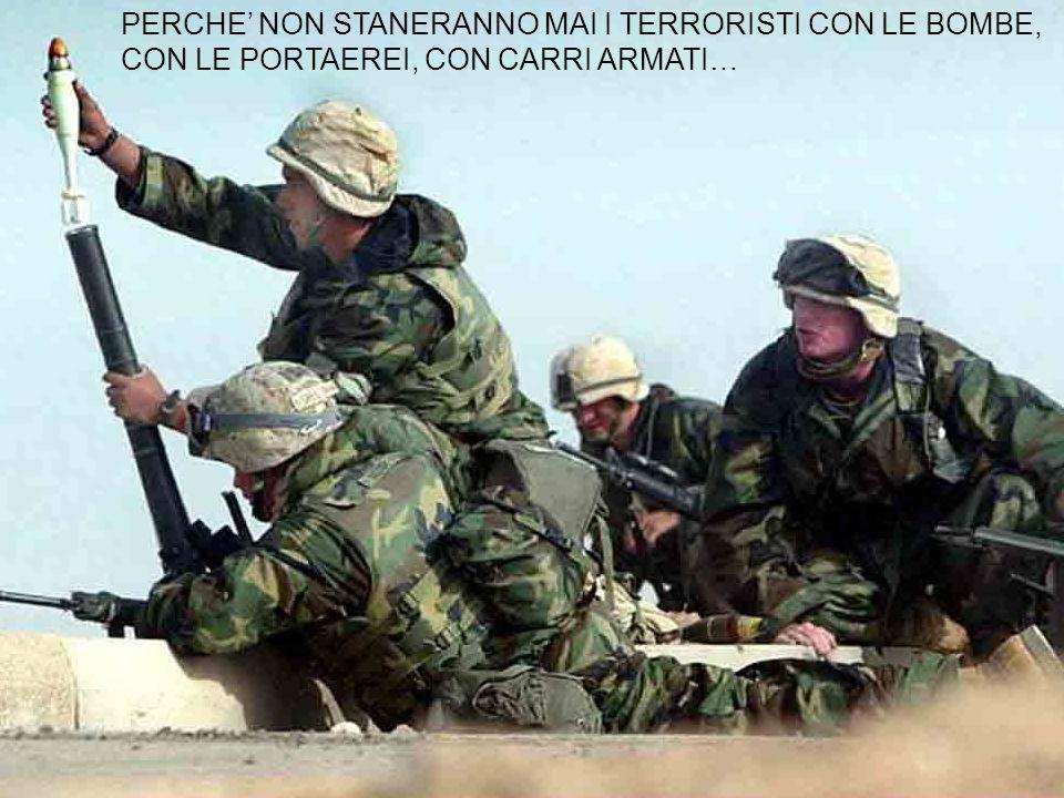PERCHE NON STANERANNO MAI I TERRORISTI CON LE BOMBE, CON LE PORTAEREI, CON CARRI ARMATI…