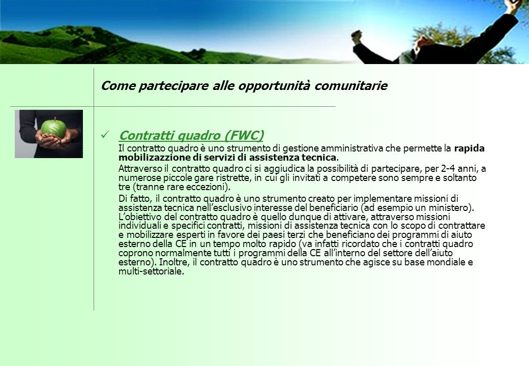 Contratti quadro (FWC) Il contratto quadro è uno strumento di gestione amministrativa che permette la rapida mobilizazzione di servizi di assistenza t