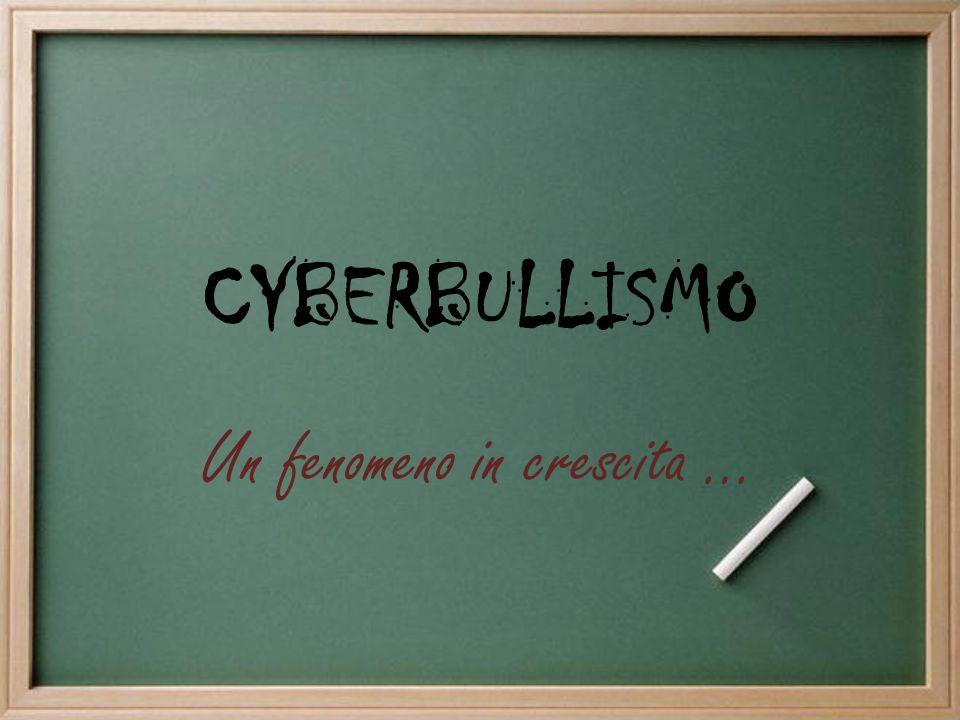 CYBERBULLISMO Un fenomeno in crescita …