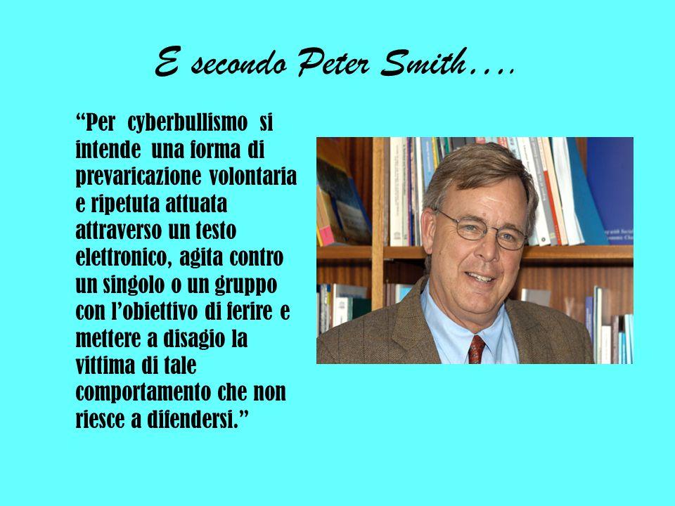E secondo Peter Smith…. Per cyberbullismo si intende una forma di prevaricazione volontaria e ripetuta attuata attraverso un testo elettronico, agita