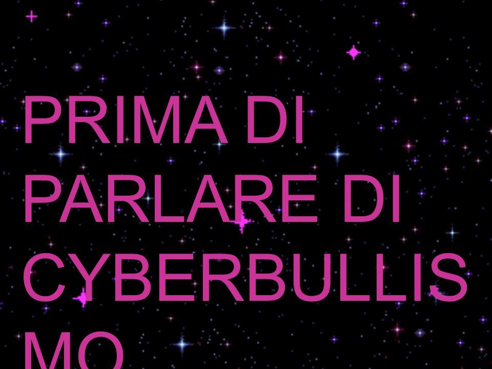 PRIMA DI PARLARE DI CYBERBULLIS MO ………….
