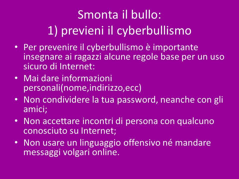 Smonta il bullo: 1) previeni il cyberbullismo Per prevenire il cyberbullismo è importante insegnare ai ragazzi alcune regole base per un uso sicuro di