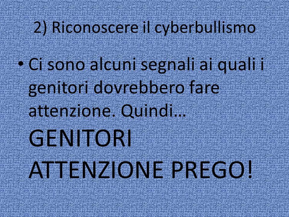 2) Riconoscere il cyberbullismo Ci sono alcuni segnali ai quali i genitori dovrebbero fare attenzione.