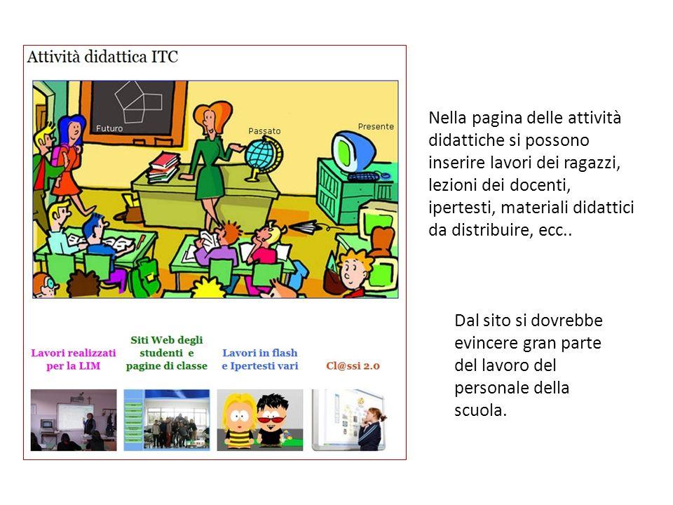 Nella pagina delle attività didattiche si possono inserire lavori dei ragazzi, lezioni dei docenti, ipertesti, materiali didattici da distribuire, ecc..